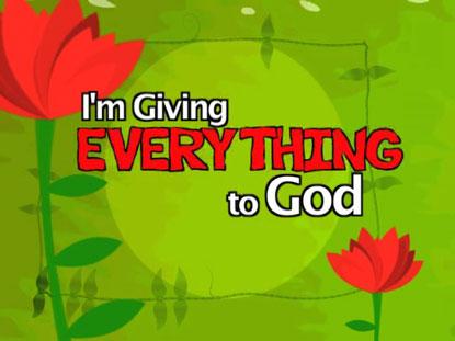 EVERYTHING TO GOD