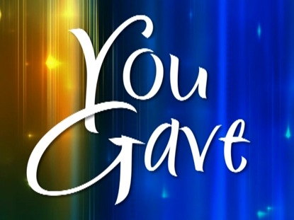 YOU GAVE