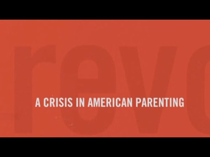REVOLUTIONARY PARENTING 1: A CRISIS IN AMERICAN PARENTING