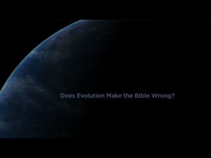 DOES EVOLUTION MAKE THE BIBLE WRONG