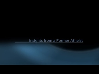 INSIGHTS FROM A FORMER ATHEIST