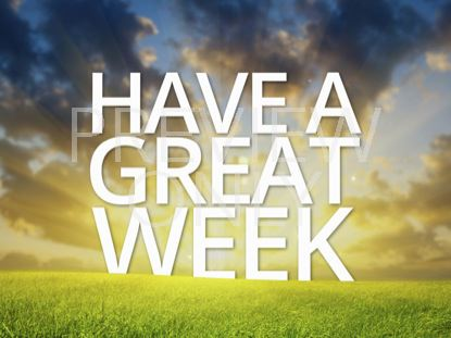 HAVE A GREAT WEEK STILL