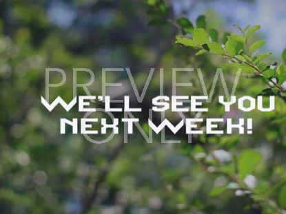 NATURE WE'LL SEE YOU NEXT WEEK NATURAL