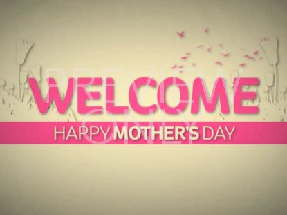 IT'S MOTHER'S DAY WELCOME STILL