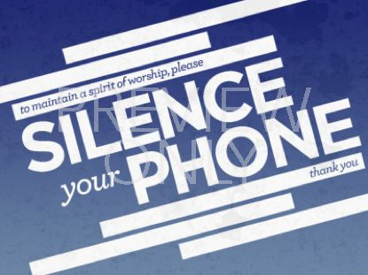 SILENCE YOUR PHONE STILL