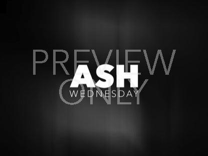 ASH WEDNESDAY GRACE 3 STILL