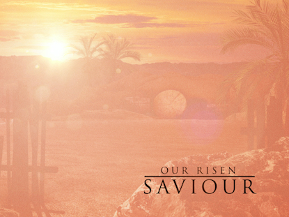 OUR RISEN SAVIOR UK SERMON
