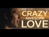 Crazy Awesome Love | James Grocho | Preaching Today Media