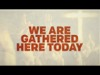 We Are Gathered Here | twelve:thirty media | Preaching Today Media