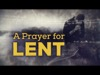 A Prayer For Lent | Creative Media Solutions | Preaching Today Media