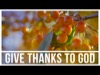 Give Thanks To God | Creative Media Solutions | Preaching Today Media