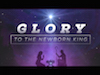 Glory To The Newborn King | Centerline New Media | Preaching Today Media