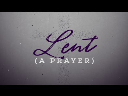 Lent (A Prayer)