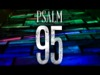 95 A Psalm Of Praise | Freebridge Media | Preaching Today Media