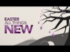 ALL THINGS NEW EASTER