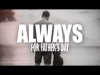 ALWAYS (FOR FATHER'S DAY)