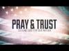 PRAY AND TRUST