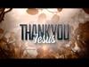 Thank You Jesus | Freebridge Media | Preaching Today Media