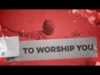 To Worship You | Freebridge Media | Preaching Today Media