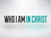 Who I Am In Christ | Freebridge Media | Preaching Today Media