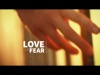 Love Or Fear | Fervent | Preaching Today Media
