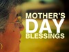 Mother's Day Blessings | Floodgate Productions | Preaching Today Media
