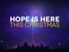 HOPE IS HERE THIS CHRISTMAS