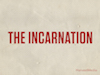 The Incarnation | Harvest Media | Preaching Today Media