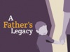 A Father's Legacy | Hyper Pixels Media | Preaching Today Media