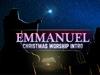 EMMANUEL CHRISTMAS WORSHIP INTRO