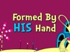 Formed By His Hand | Hyper Pixels Media | Preaching Today Media