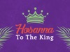 Hosanna To The King | Hyper Pixels Media | Preaching Today Media