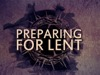 Preparing For Lent | Hyper Pixels Media | Preaching Today Media