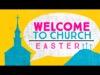 WELCOME TO CHURCH EASTER