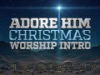 Adore Him Christmas Worship Intro | Motion Worship | Preaching Today Media