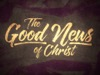 The Good News Of Christ | Motion Worship | Preaching Today Media
