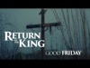 Return Of The King (Good Friday) | Journey Box Media | Preaching Today Media