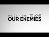 We Can Learn To Love Our Enemies | Recycle Your Faith | Preaching Today Media