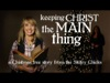 Keeping Christ The Main Thing | Skitzy Chicks | Preaching Today Media