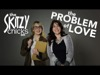 The Problem Of Love | Skitzy Chicks | Preaching Today Media