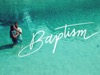 Baptism | Journey Box Media | Preaching Today Media