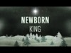 The Newborn King Video Worship Song Track with Lyrics | Paul Baloche | Preaching Today Media