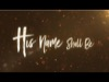 His Name Shall Be Video Worship Song Track with Lyrics | Matt Redman | Preaching Today Media
