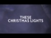 These Christmas Lights Video Worship Song Track with Lyrics | Matt Redman | Preaching Today Media