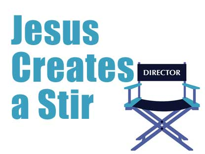 JESUS CREATES A STIR
