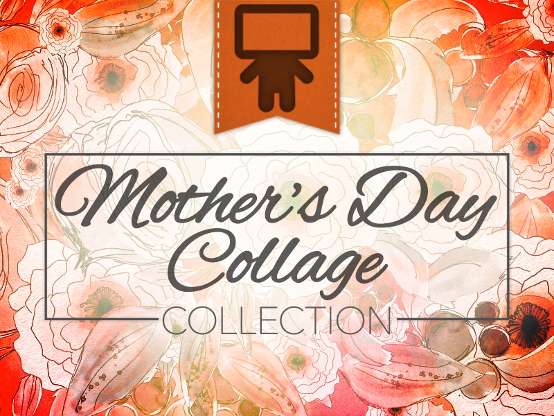 MOTHER'S DAY COLLAGE COLLECTION