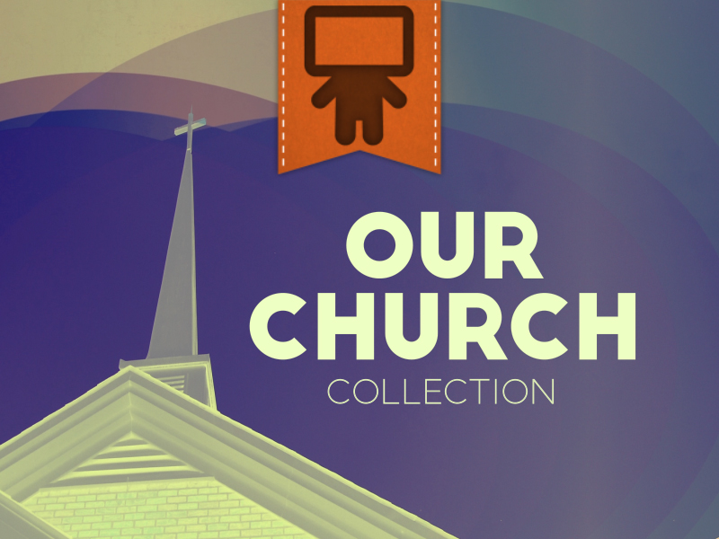 OUR CHURCH COLLECTION