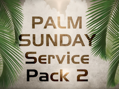 PALM SUNDAY SERVICE PACK 2