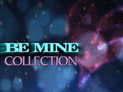 """BE MINE"" COLLECTION"