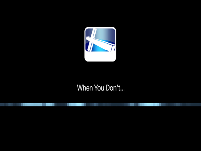WHEN YOU DON'T...